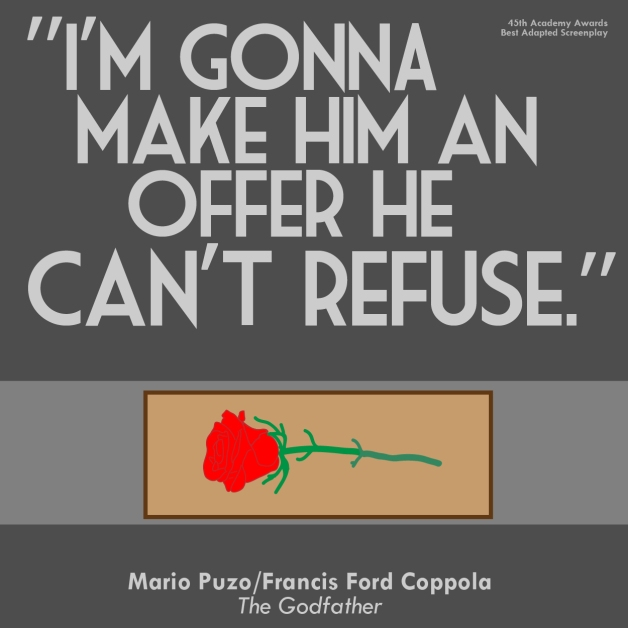 """I'm gonna make him an offer he can't refuse."" - Mario Puzo/Francis Ford Coppola"