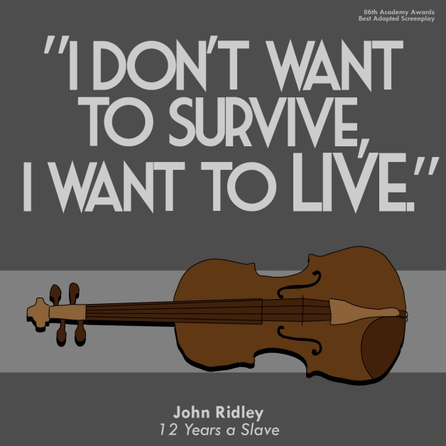 """I don't want to survive, I want to live."" - John Ridley - 12 Years a Slave"