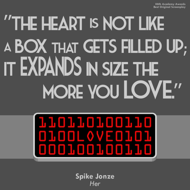 """The heart is not like a box that gets filled up; it expands in size the more that you love."" - Spike Jonze - Oscar Quote 2014"