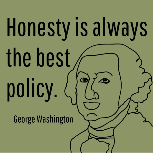 """Honesty is always the best policy."" - George Washington"